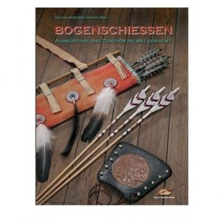 Bogenschießen - Ausrüstung und Zubehör selbst gemacht